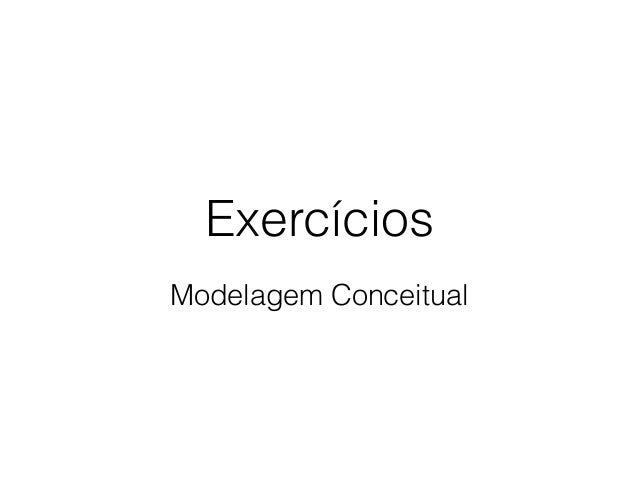 Exercícios  Modelagem Conceitual