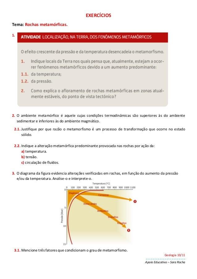 Geologia 10/11 Apoio Educativo – Sara Rocha EXERCÍCIOS Tema: Rochas metamórficas. 1. 2. O ambiente metamórfico é aquele cu...