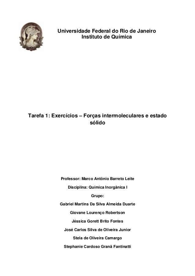 Universidade Federal do Rio de Janeiro Instituto de Química Tarefa 1: Exercícios – Forças intermoleculares e estado sólido...