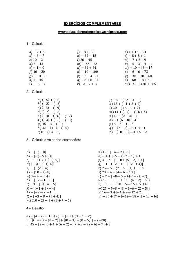 EXERCÍCIOS COMPLEMENTARES www.educadormatematico.wordpress.com 1 – Calcule: 𝑎) − 7 + 6 𝑏) − 8 − 7 𝑐) 10 − 2 𝑑) 7 − 13 𝑒) −...