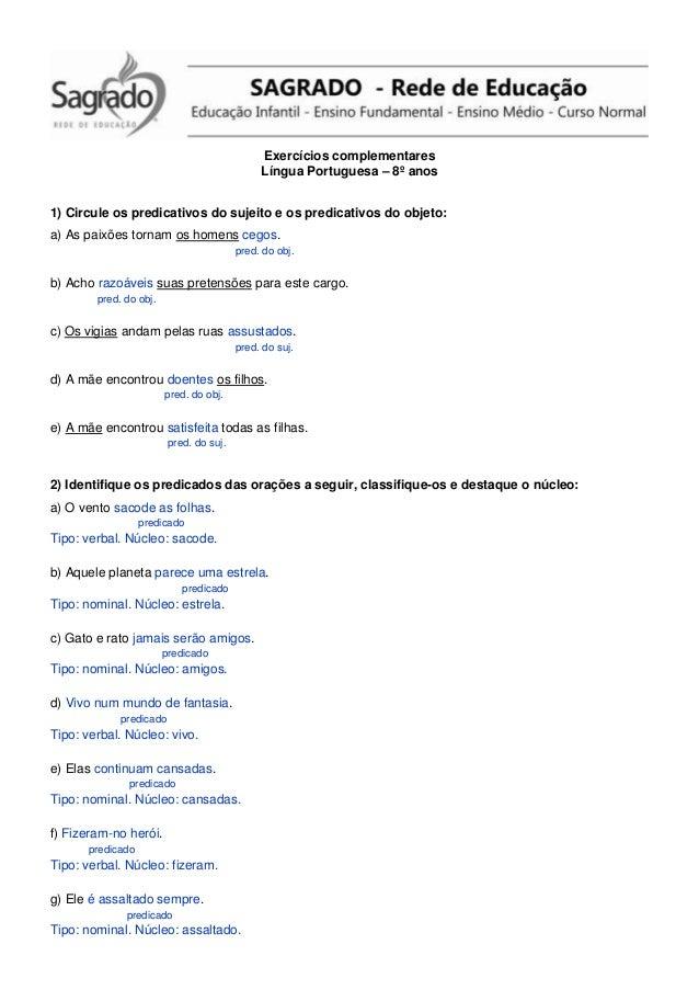 Exercícios complementares Língua Portuguesa – 8º anos 1) Circule os predicativos do sujeito e os predicativos do objeto: a...