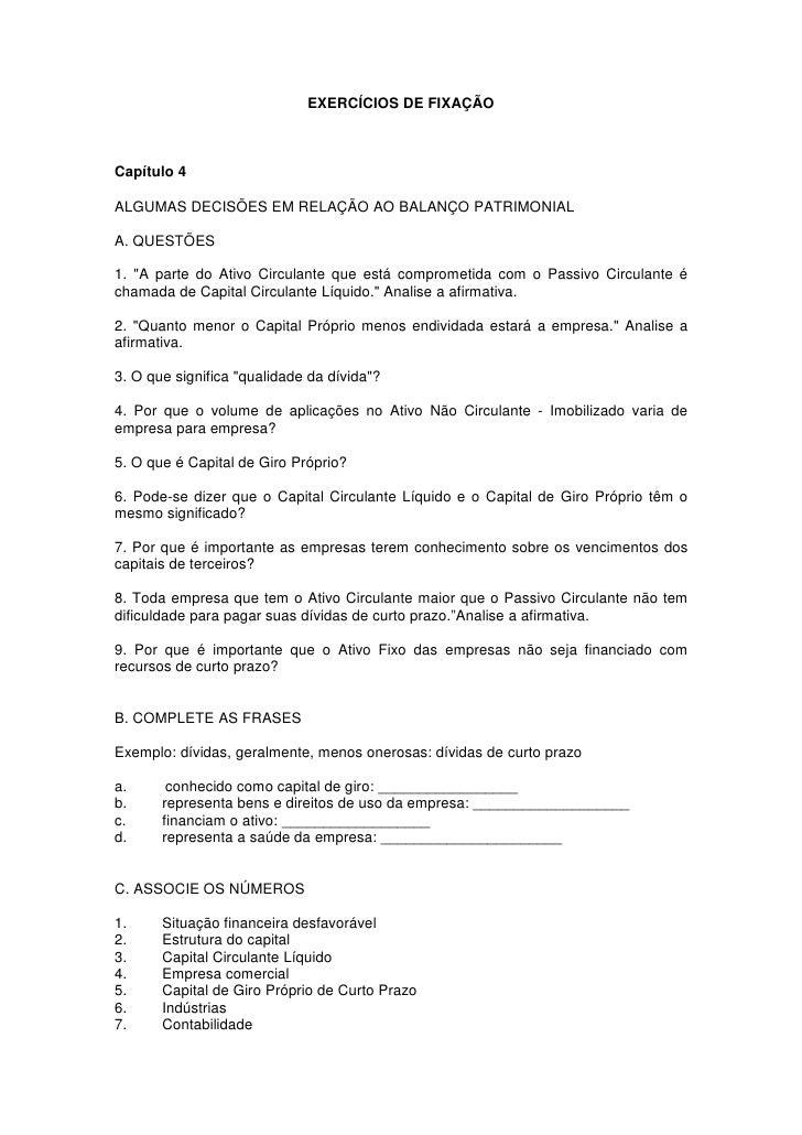 """EXERCÍCIOS DE FIXAÇÃO    Capítulo 4  ALGUMAS DECISÕES EM RELAÇÃO AO BALANÇO PATRIMONIAL  A. QUESTÕES  1. """"A parte do Ativo..."""