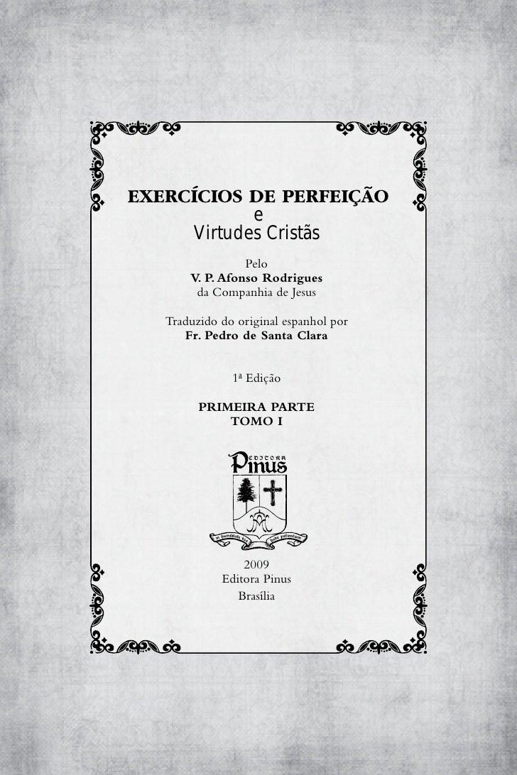 EXERCÍCIOS DE PERFEIÇÃO             e      Virtudes Cristãs                  Pelo        V. P. Afonso Rodrigues         da...