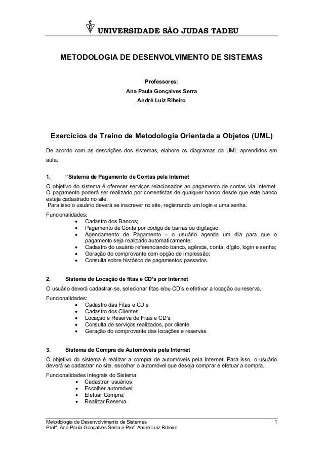 UNIVERSIDADE SÃO JUDAS TADEU Metodologia de Desenvolvimento de Sistemas 1 Profª. Ana Paula Gonçalves Serra e Prof. André L...