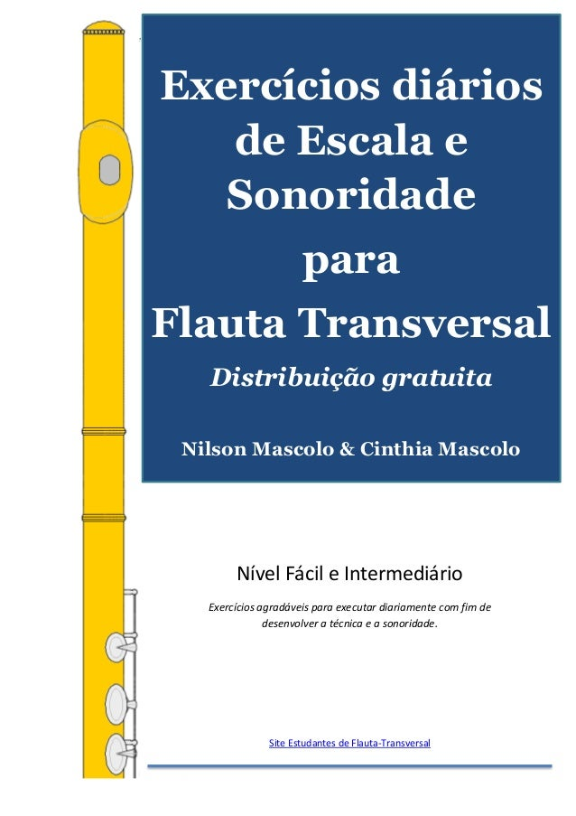 Exercícios diários de escala e sonoridade para Flauta Transversal - Nilson Mascolo & Cinthia Mascolo Site Estudantes de Fl...