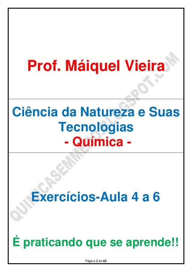 Página 1 de 42Prof. Máiquel VieiraCiência da Natureza e SuasTecnologias- Química -Exercícios-Aula 4 a 6É praticando que se...