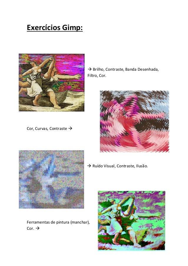 Exercícios Gimp: Brilho, Contraste, Banda Desenhada,Filtro, Cor.Cor, Curvas, Contraste  Ruído Visual, Contraste, Ilusão...