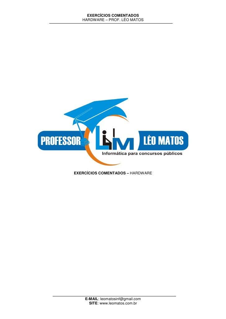 EXERCÍCIOS COMENTADOS    HARDWARE – PROF. LÉO MATOS     EXERCÍCIOS COMENTADOS – HARDWARE         E-MAIL: leomatosinf@gmail...