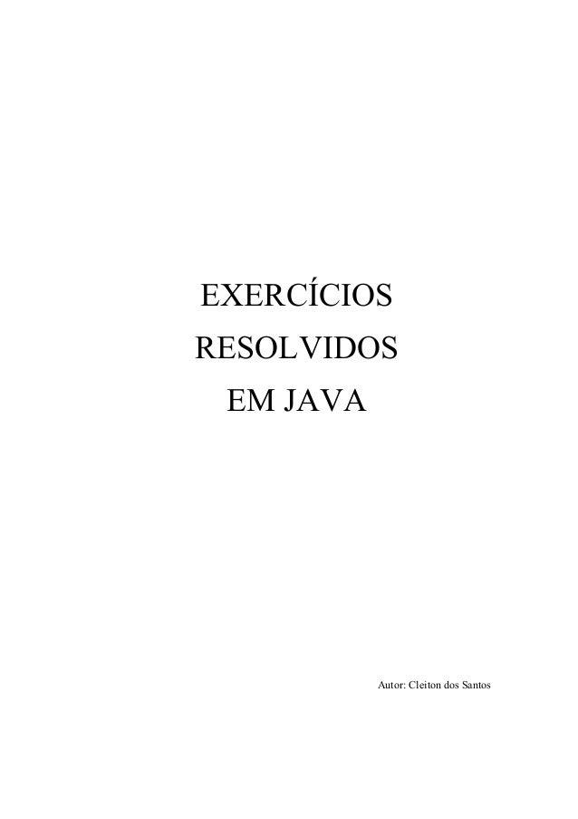 EXERCÍCIOS RESOLVIDOS EM JAVA Autor: Cleiton dos Santos