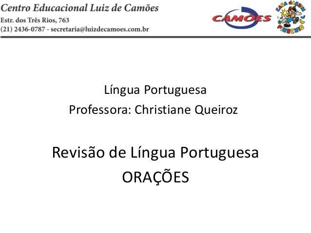 Língua PortuguesaProfessora: Christiane QueirozRevisão de Língua PortuguesaORAÇÕES