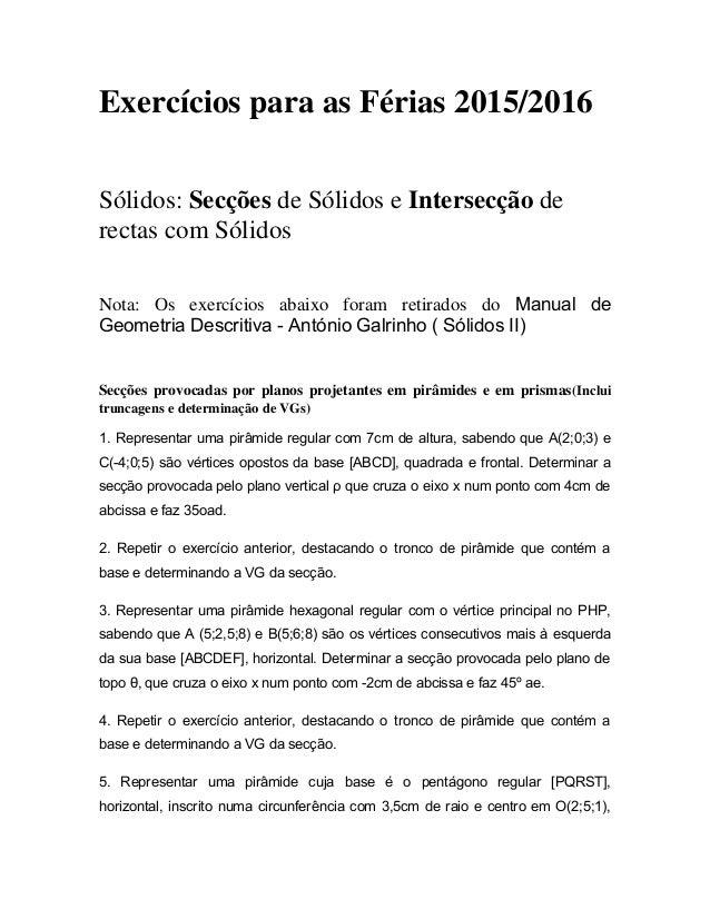 Exercícios para as Férias 2015/2016 Sólidos: Secções de Sólidos e Intersecção de rectas com Sólidos Nota: Os exercícios ab...