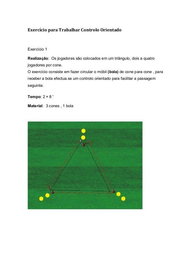 Exercício para Trabalhar Controlo Orientado  Exercício 1 Realização: Os jogadores são colocados em um triângulo, dois a qu...