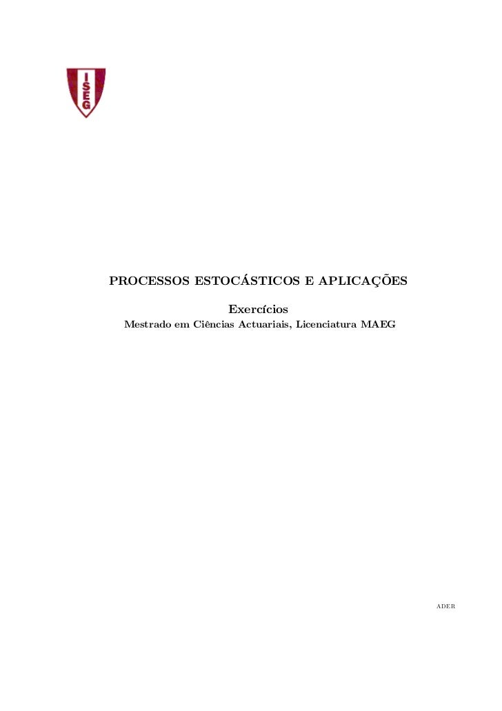 PROCESSOS ESTOCÁSTICOS E APLICAÇÕES                    Exercícios Mestrado em Ciências Actuariais, Licenciatura MAEG      ...