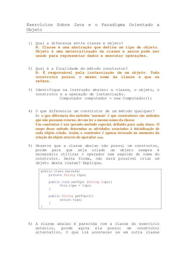 Exercícios Sobre Java e o Paradigma Orientado aObjeto1) Qual a diferença entre classe e objeto?   R: Classe é uma abstraçã...