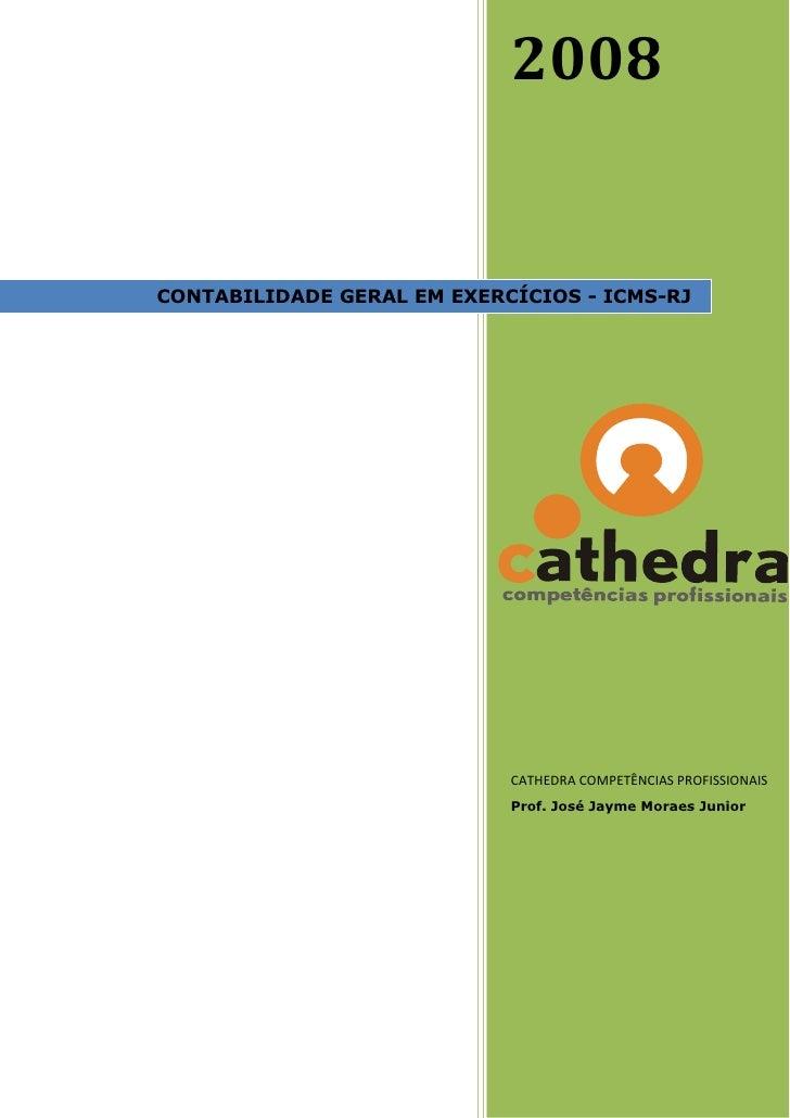 2008   CONTABILIDADE GERAL EM EXERCÍCIOS - ICMS-RJ                                 CATHEDRA COMPETÊNCIAS PROFISSIONAIS    ...