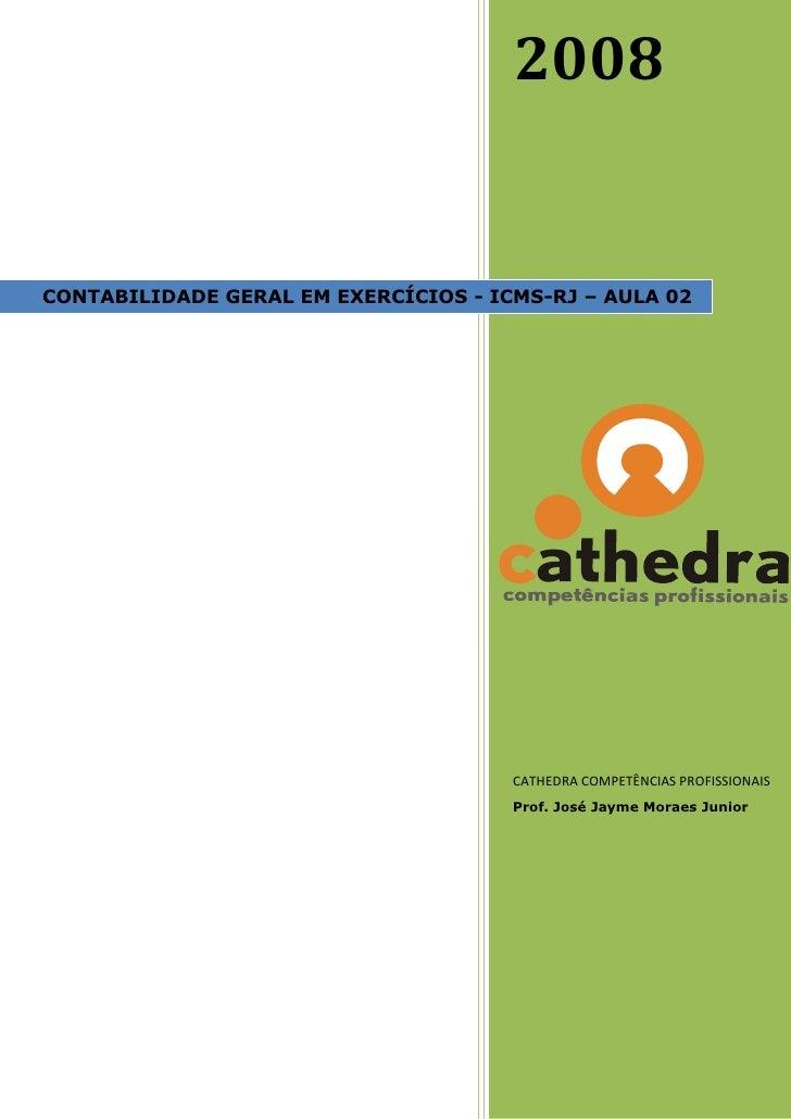 2008   CONTABILIDADE GERAL EM EXERCÍCIOS - ICMS-RJ – AULA 02                                           CATHEDRA COMPETÊNCI...