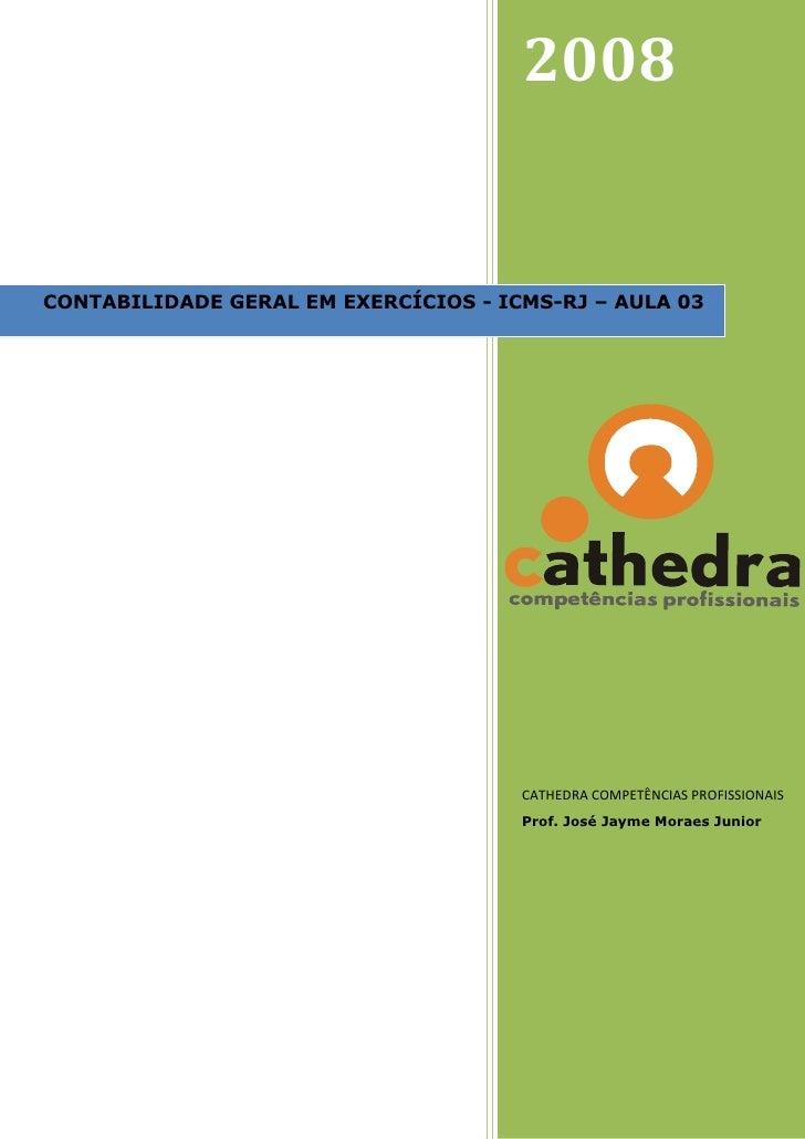 2008   CONTABILIDADE GERAL EM EXERCÍCIOS - ICMS-RJ – AULA 03                                           CATHEDRA COMPETÊNCI...
