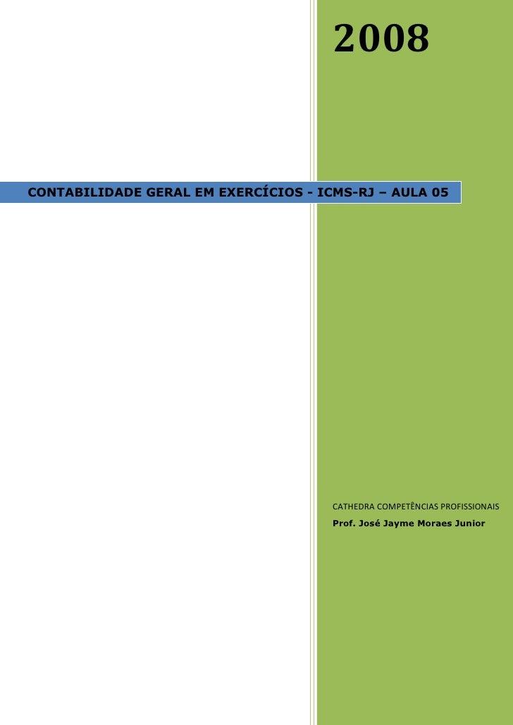 2008   CONTABILIDADE GERAL EM EXERCÍCIOS - ICMS-RJ – AULA 05                                           CATHEDRA COMPETÊNCI...