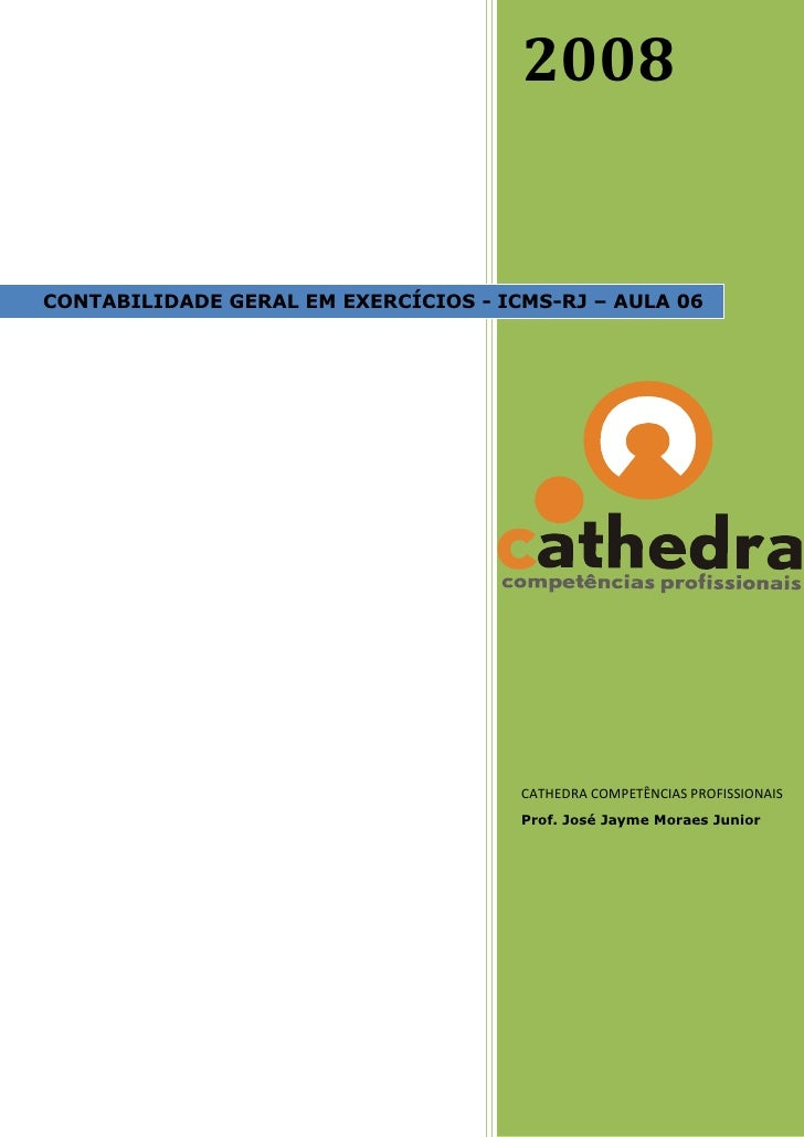 2008   CONTABILIDADE GERAL EM EXERCÍCIOS - ICMS-RJ – AULA 06                                           CATHEDRA COMPETÊNCI...