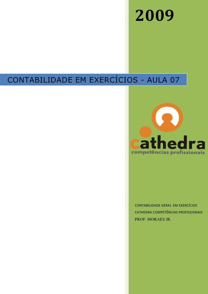 2009   CONTABILIDADE EM EXERCÍCIOS - AULA 07                                CONTABILIDADE GERAL EM EXERCÍCIOS             ...