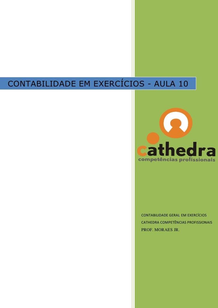 CONTABILIDADE EM EXERCÍCIOS - AULA 10                                CONTABILIDADE GERAL EM EXERCÍCIOS                    ...