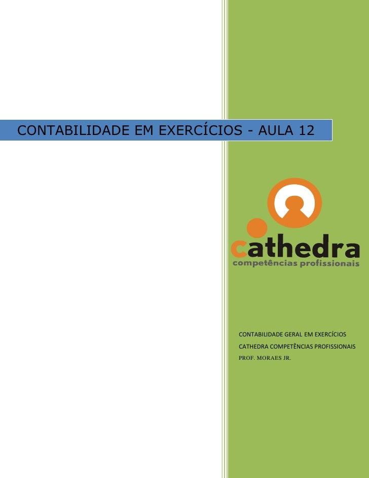 CONTABILIDADE EM EXERCÍCIOS - AULA 12                                CONTABILIDADE GERAL EM EXERCÍCIOS                    ...