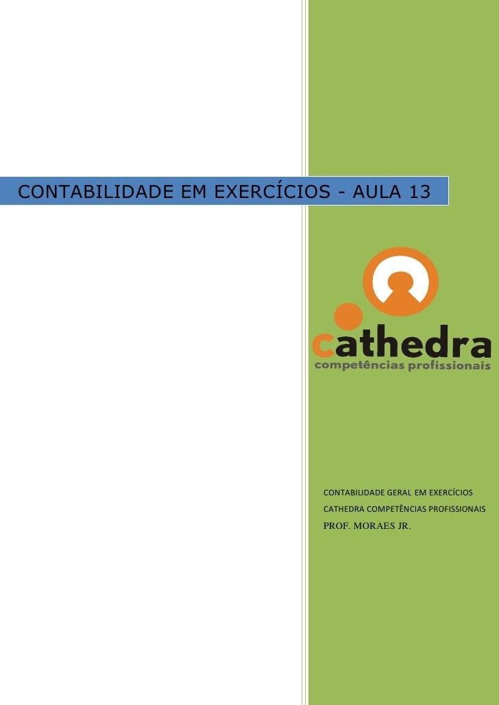 CONTABILIDADE EM EXERCÍCIOS - AULA 13                                CONTABILIDADE GERAL EM EXERCÍCIOS                    ...