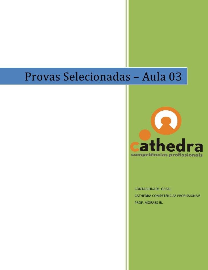 Provas Selecionadas – Aula 03                         CONTABILIDADE GERAL                     CATHEDRA COMPETÊNCIAS PROFIS...