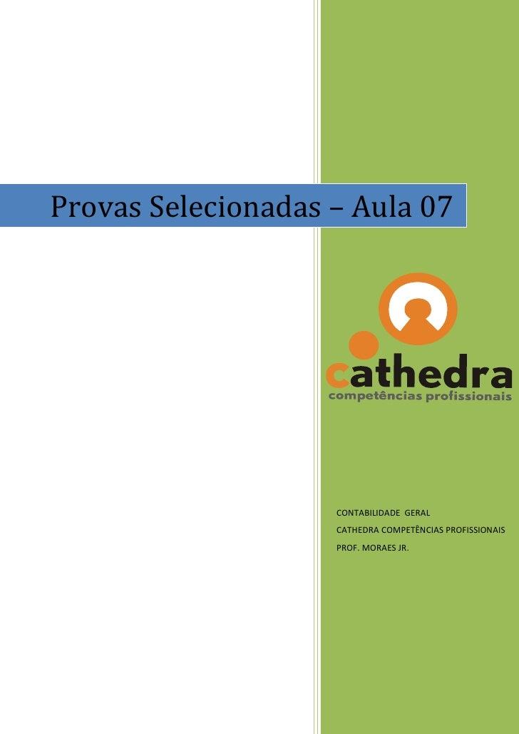Provas Selecionadas – Aula 07                         CONTABILIDADE GERAL                     CATHEDRA COMPETÊNCIAS PROFIS...