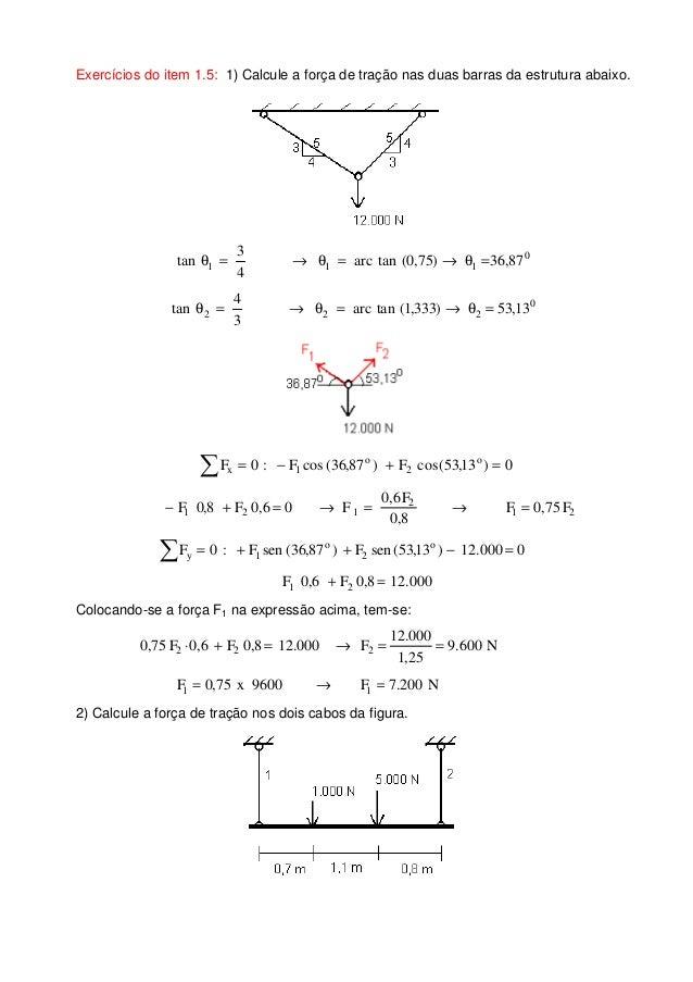 Exercícios do item 1.5: 1) Calcule a força de tração nas duas barras da estrutura abaixo. 0 111 87,36)75,0(tanarc 4 3 tan ...
