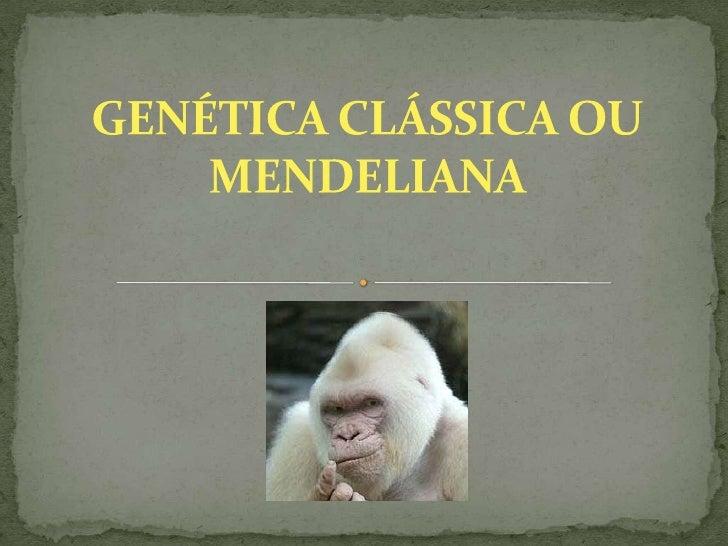 GENÉTICA CLÁSSICA OU MENDELIANA<br />