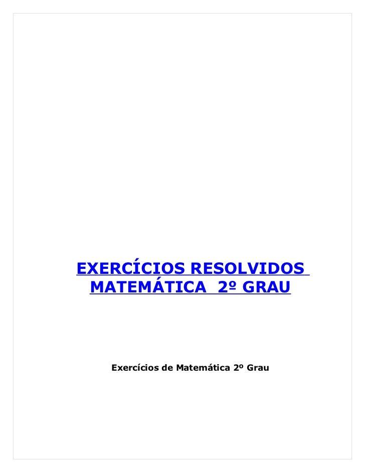 EXERCÍCIOS RESOLVIDOS  MATEMÁTICA 2º GRAU        Exercícios de Matemática 2º Grau