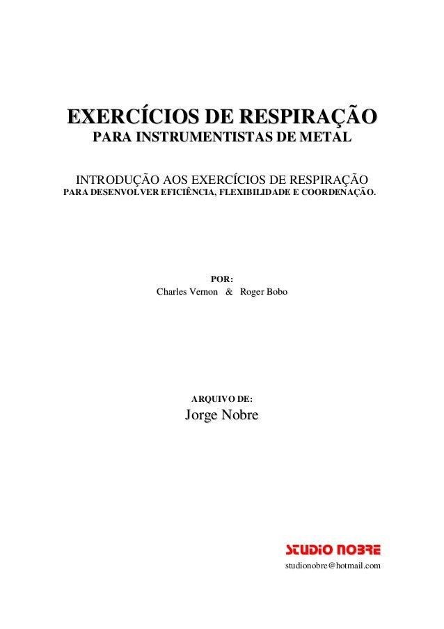 EXERCÍCIOS DE RESPIRAÇÃO  PARA INSTRUMENTISTAS DE METAL  INTRODUÇÃO AOS EXERCÍCIOS DE RESPIRAÇÃO  PARA DESENVOLVER EFICIÊN...