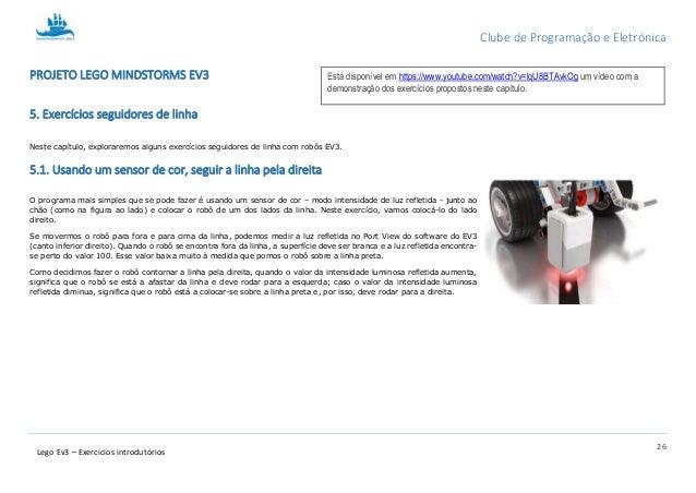 Clube de Programação e Eletrónica 26 Lego Ev3 – Exercícios introdutórios PROJETO LEGO MINDSTORMS EV3 5. Exercícios seguido...