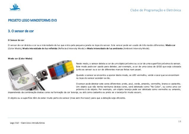 Clube de Programação e Eletrónica 13 Lego Ev3 – Exercícios introdutórios PROJETO LEGO MINDSTORMS EV3 3. O sensor de cor O ...