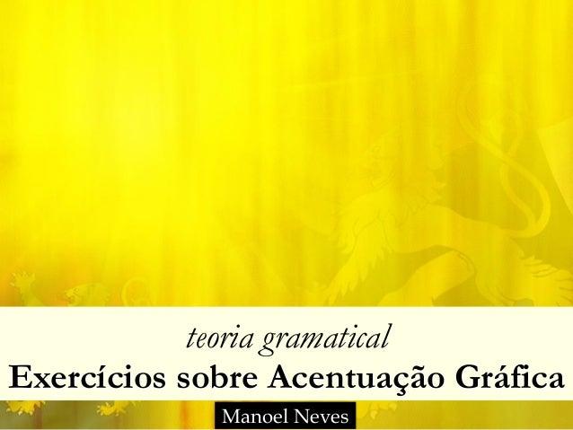 teoria gramatical Exercícios sobre Acentuação Gráfica Manoel Neves