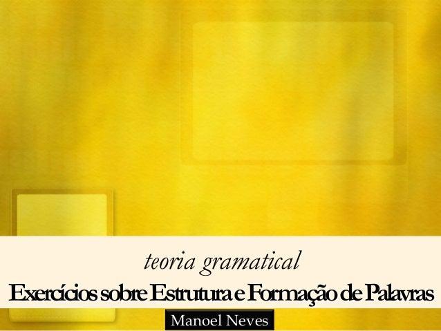 teoria gramatical ExercíciossobreEstruturaeFormaçãodePalavras Manoel Neves