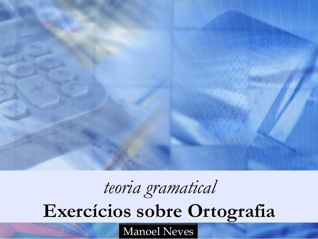 teoria gramatical Exercícios sobre Ortografia Manoel Neves