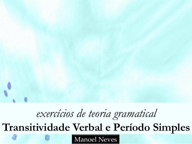 exercícios de teoria gramatical Transitividade Verbal e Período Simples Manoel Neves