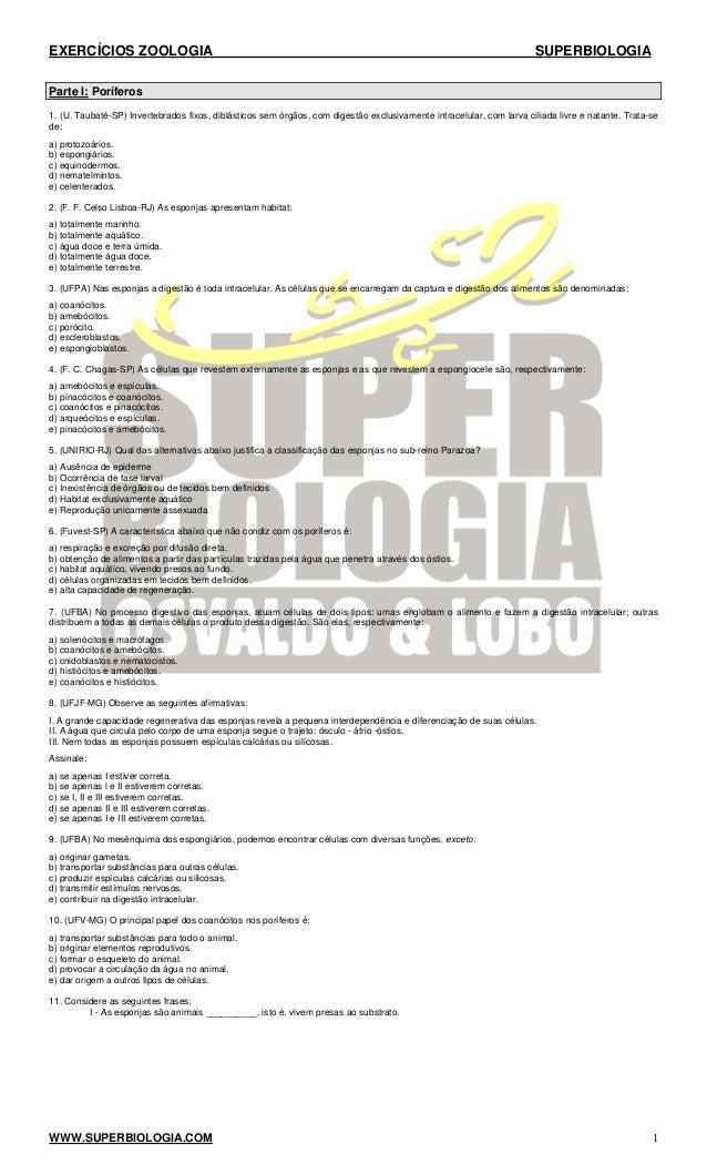EXERCÍCIOS ZOOLOGIA SUPERBIOLOGIA  Parte I: Poríferos  1. (U. Taubaté-SP) Invertebrados fixos, diblásticos sem órgãos, com...