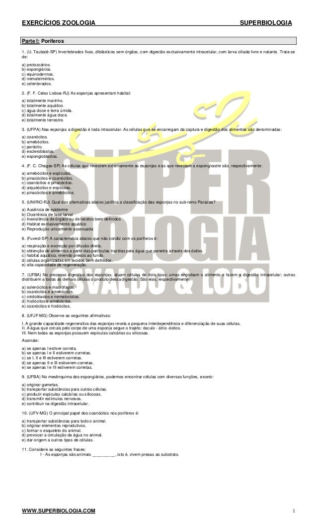 EXERCÍCIOS ZOOLOGIA SUPERBIOLOGIA WWW.SUPERBIOLOGIA.COM 1 Parte I: Poríferos 1. (U. Taubaté-SP) Invertebrados fixos, diblá...