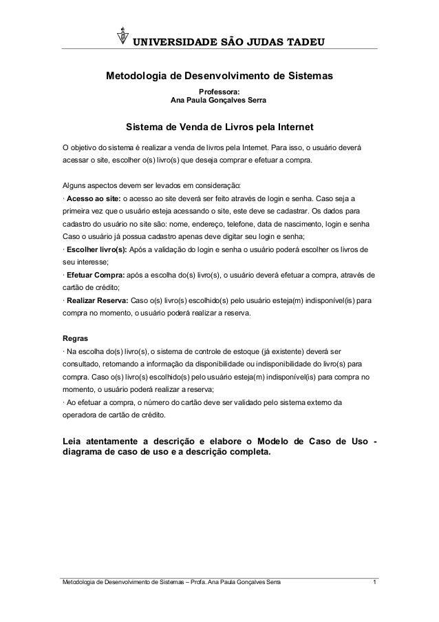 UNIVERSIDADE SÃO JUDAS TADEU Metodologia de Desenvolvimento de Sistemas – Profa. Ana Paula Gonçalves Serra 1 Metodologia d...