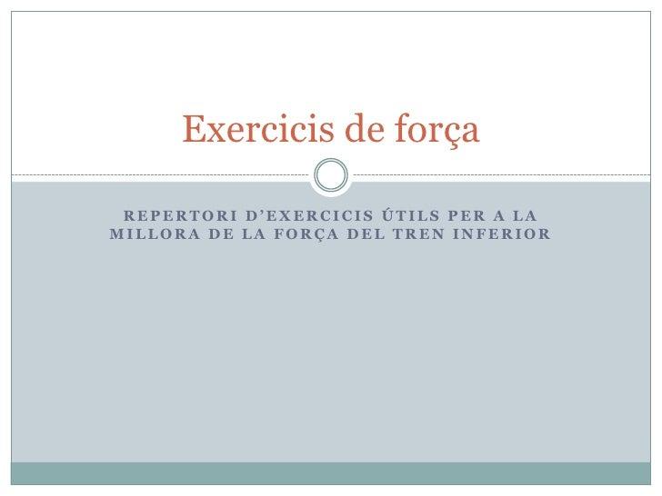 Repertorid'exercicisútils per a la millora de la força DEL TREN INFERIOR<br />Exercicis de força<br />