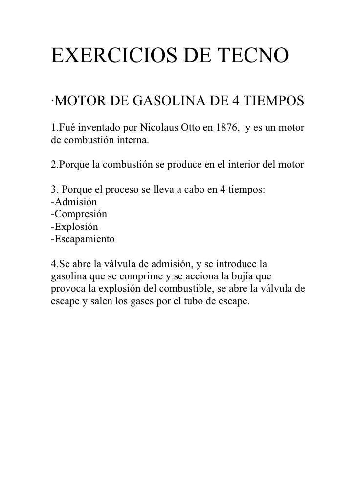 EXERCICIOS DE TECNO ·MOTOR DE GASOLINA DE 4 TIEMPOS 1.Fué inventado por Nicolaus Otto en 1876, y es un motor de combustión...