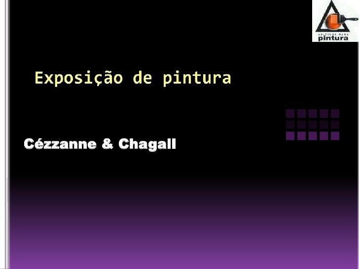Exposição de pintura<br />Cézzanne & Chagall <br />