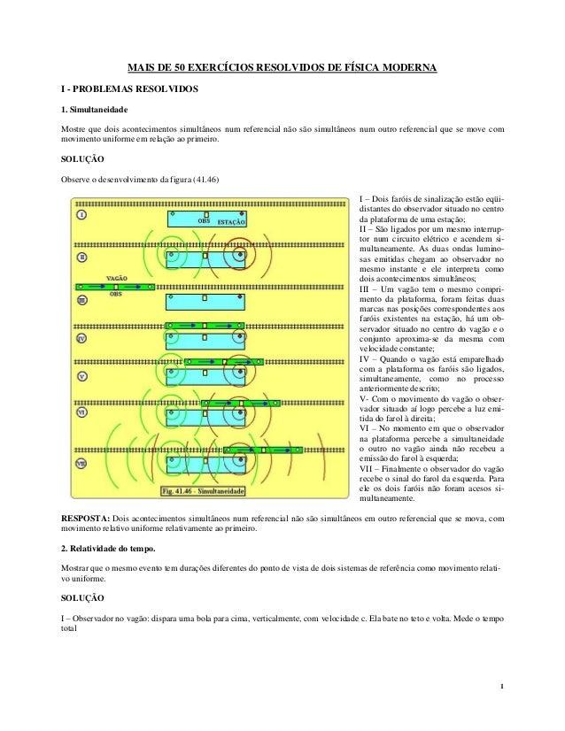 1 MAIS DE 50 EXERCÍCIOS RESOLVIDOS DE FÍSICA MODERNA I - PROBLEMAS RESOLVIDOS 1. Simultaneidade Mostre que dois acontecime...