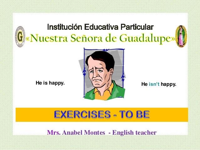 Álbum de fotografías por Anabel Future probability Mrs. Anabel Montes - English teacher He is happy. He isn't happy.