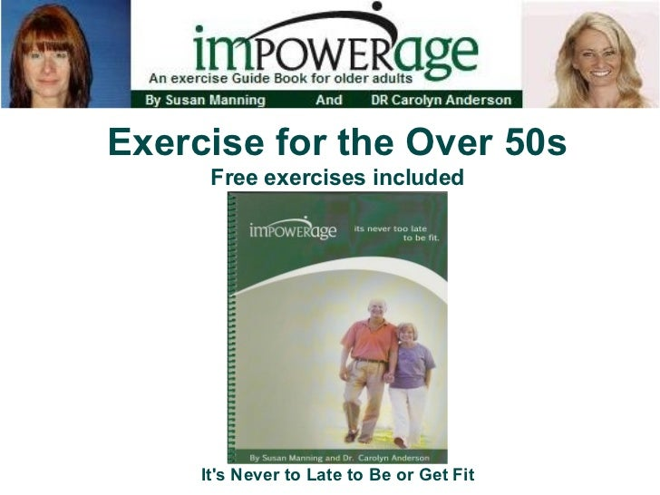 Exercise for the Over 50s      Free exercises included     Its Never to Late to Be or Get Fit