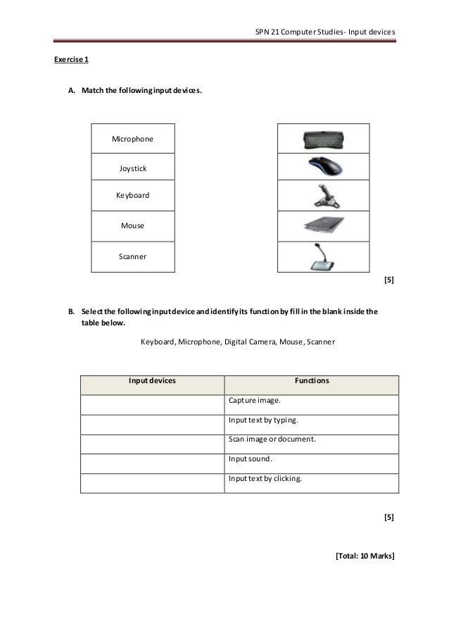 SPN 21 Computer Studies- Input devices Exercise 1 A. Match the followinginputdevices. [5] B. Selectthe followinginputdevic...