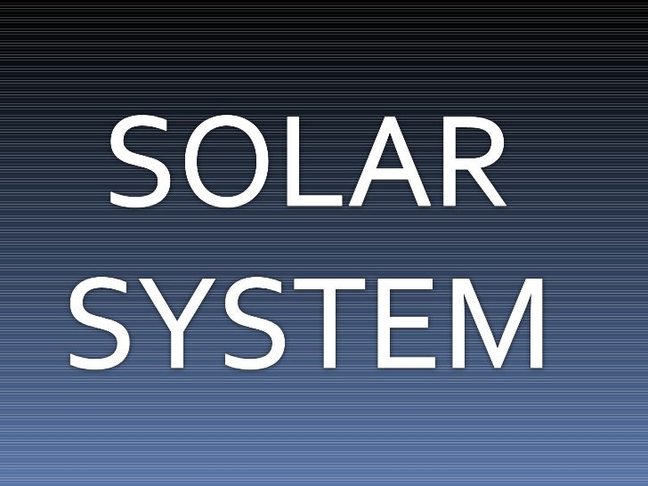 What is Solar System?Our Solar System is made up of nineplanets, their moons, and our sun. Theplanets and their moons revo...